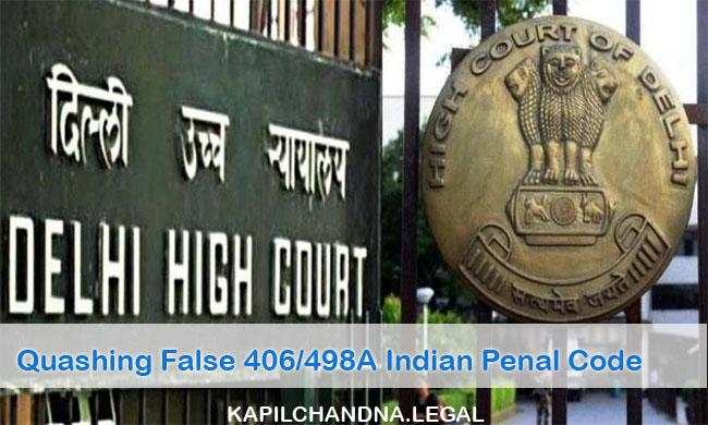 Quashing False 406/498A Indian Penal Code